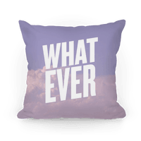 Whatever Pillow