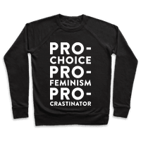Pro-Choice, Pro-Feminism, Pro-crastinator