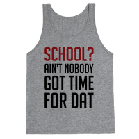 Ain't Nobody Got Time For School