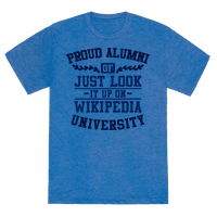 Proud Alumni of Just Look it up on Wikipedia University