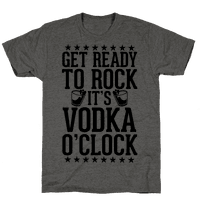 Get Ready To Rock It's Vodka O'Clock
