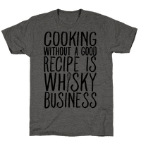 Cooking Without A Good Recipe Is Whisky Business Tee