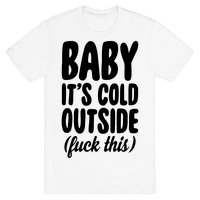 Baby It's Cold Outside (Fuck This)
