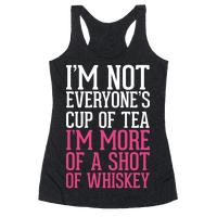 I'm Not Everyone's Cup Of Tea I'm More Of A Shot Of Whiskey