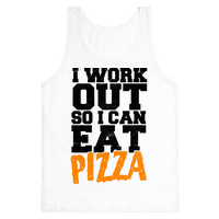 I Workout So I Can Eat Pizza