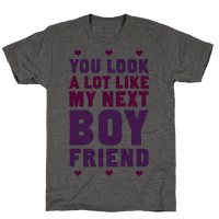 You Look A Lot Like My Next Boyfriend