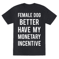Female Dog Better Have My Monetary Incentive