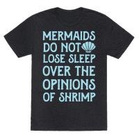 Mermaids Do Not Lose Sleep Over The Opinions Of Shrimp Tee