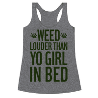 Weed Louder Than Yo Girl In Bed