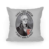 Call The Queen I Don't Give A Fuck Pillow