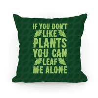 If You Don't Like Plants You Can Leaf Me Alone