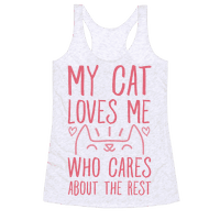 My Cat Loves Me Who Cares About The Rest Racerback