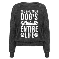 You Are Your Dog's Entire Life.