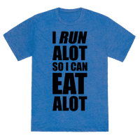 I Run A lot So I Can Eat A lot