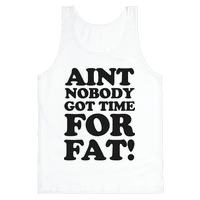 Aint Nobody Got Time for Fat!