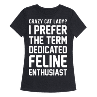 Crazy Cat Lady? I Prefer The Term Dedicated Feline Enthusiast