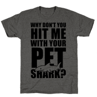 Why Don't You Hit Me With Your Pet Shark?