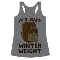 It's Just Winter Weight Racerback