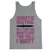 Chaotic Neutral So I Can Do Whatever The Hell I Want