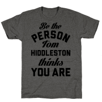 Be The Person Tom Hiddleston Thinks You Are