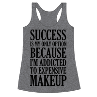 Success Is My Only Option Because I'm Addicted To Expensive Makeup