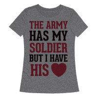 The Military May Have My Soldier, But I Have His Heart Tee