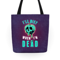 I'll Diet When I'm Dead Tote
