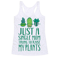 Just A Single Mom Trying To Raise My Plants Racerback