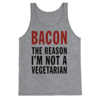 Bacon The Reason I'm Not A Vegetarian (Tank)