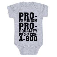 Pro- Feminism Pro-Equality Pro-Peek-A-Boo Baby