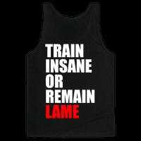 Train Insane Or Remain Lame