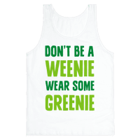 Don't Be A Weenie Wear Some Greenie