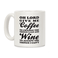 Oh Lord, Give Me Coffee To Change The Thigns I Can And Wine To Accept The Things I Can't