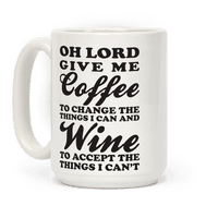 Oh Lord, Give Me Coffee To Change The Thigns I Can And Wine To Accept The Things I Can't Mug