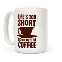 Life's Too Short, Drink Better Coffee Mug