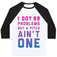 I Got 99 Problems But a Pitch Ain't One