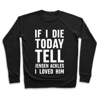 If I Die Today Tell Jensen Ackles I Loved Him