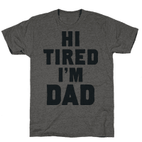 Hi Tired I'm Dad