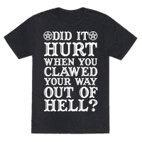 Did It Hurt When You Clawed Your Way Out Of Hell Tee