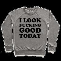 I Look Fucking Good Today