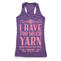 I Have Too Much Yarn Said No Knitter Ever