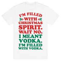 I'm Filled with Christmas Spirit? Tee