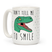Don't Tell Me To Smile Dino Mug
