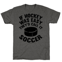 If Hockey Was Easy They'd Call It Soccer
