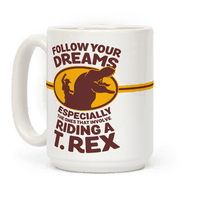 Follow Your Dreams Especially the Ones that Involve Riding a T. Rex