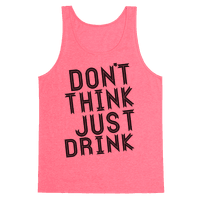 Don't Think, Just Drink