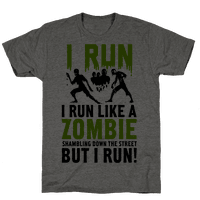 I Run Like a Zombie Shambling Down the Street...