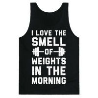 I Love The Smell Of Weights In The Morning