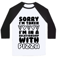 Sorry I'm Taken, I'm In A Relationship With Pizza Baseball