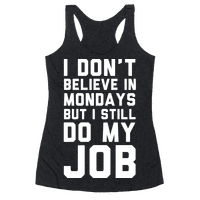 I Don't Believe in Mondays But I Still Do My Job